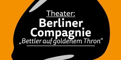 """Die Berliner Compagnie spielt """"Bettler auf goldenem Thron"""""""