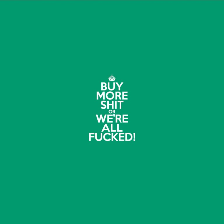 buy more shit or we're all fucked